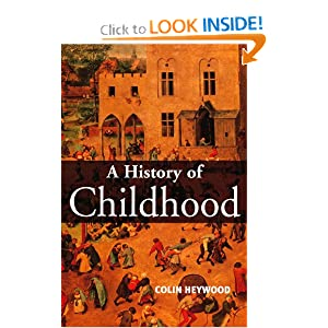 A History of Childhood: Children and Childhood in the West from Medieval to Modern Times by Colin Heywood