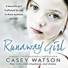 Runaway Girl: A Beautiful Girl. Trafficked for Sex. Is There Nowhere to Hide? Hörbuch von Casey Watson Gesprochen von: Kate Lock