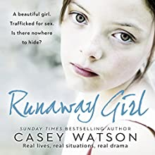 Runaway Girl: A Beautiful Girl. Trafficked for Sex. Is There Nowhere to Hide? Audiobook by Casey Watson Narrated by Kate Lock