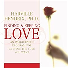Finding and Keeping Love: An Imago-Based Program for Getting the Love You Want  by Harville Hendrix Narrated by Harville Hendrix