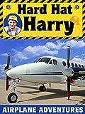 Hard Hat Harry: Airplane Adventures