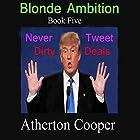 Never Tweet Dirty Deals: Blonde Ambition, Book 5 Hörbuch von Atherton Cooper Gesprochen von: Atherton Cooper