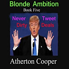 Never Tweet Dirty Deals: Blonde Ambition, Book 5 Audiobook by Atherton Cooper Narrated by Atherton Cooper