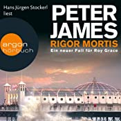 Rigor Mortis: Ein neuer Fall für Roy Grace | Peter James