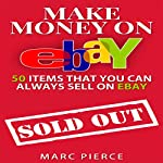 Make Money on eBay: 50 Items That You Can Always Sell on eBay: Ebay Selling Made Easy, Volume 1 | Marc Pierce