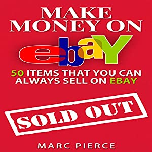 Make Money on eBay: 50 Items That You Can Always Sell on eBay Audiobook
