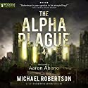 The Alpha Plague 4 Audiobook by Michael Robertson Narrated by Aaron Abano