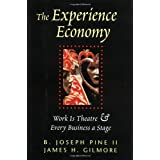 "The Experience Economy: Work is Theater an Every Business a Stagevon ""James H. Gilmore"""