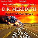 Murder by Impulse: The John Lloyd Branson Series, Book 1 (       UNABRIDGED) by D. R. Meredith Narrated by Michael Bowen