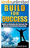 Success: Guide to Achieving the Success You Deserve and Become Successful (Build Success, Wealth, Achievement, Challenges, Life, Problems, Mindset, Goals, ... Development) (English Edition)