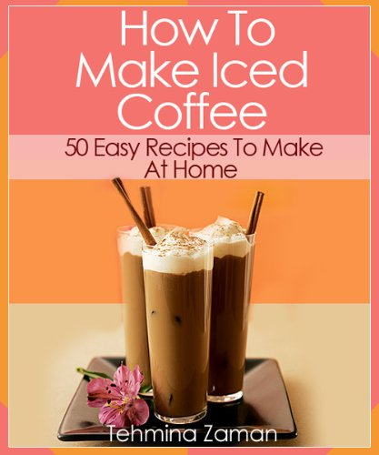 How To Make Iced Coffee: 50 Easy Recipes To Make At Home