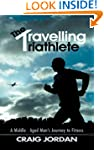 The Travelling Triathlete:A Middle -...