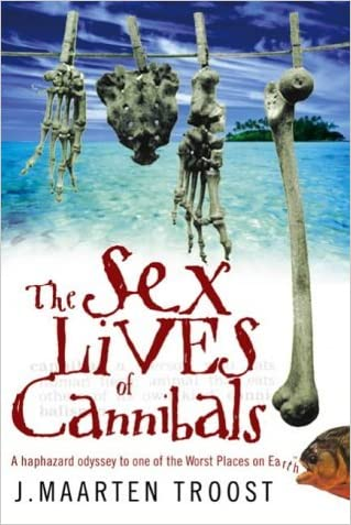 The Sex Lives of Cannibals written by J. Maarten Troost