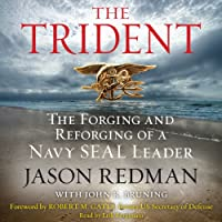 Trident: The Forging and Reforging of a Navy SEAL Leader (       UNABRIDGED) by Jason Redman, John Bruning Narrated by Erik Bergmann