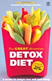 "The Great American Detox Diet: The Proven 8-week Programme for Weight Loss, Good Health and Well Being - As Featured in the Hit Movie ""Super Size Me"""
