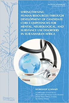 Strengthening Human Resources Through Development of Candidate Core Competencies for Mental, Neurological, and Substance Use Disorders in Sub-Saharan Africa: Workshop Summary e-book downloads