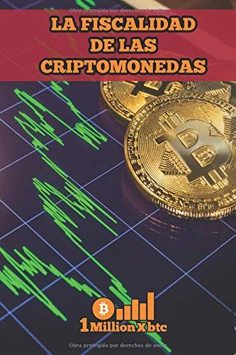 LA FISCALIDAD DE LAS CRIPTOMONEDAS (1Millionxbtc)  [Millionxbtc, 1] (Tapa Blanda)