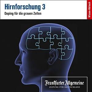 Hirnforschung 3 (F.A.Z.-Dossier) Hörbuch
