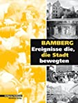 Bamberg - Tage, die die Stadt bewegte...