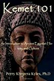 Perry Khepera Kyles Ph.D Kemet 101: An Introduction to Ancient Egyptian History and Culture