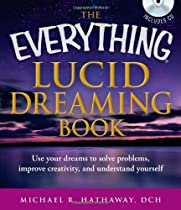 The Everything Lucid Dreaming Book with CD: Use your dreams to solve problems, improve creativity, and understand yourself (Everything (New Age))