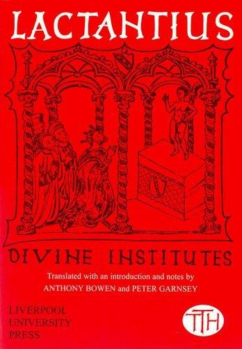 Lactantius: Divine Institutes (Liverpool University Press - Translated Texts for Historians)