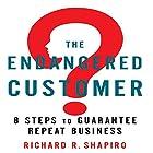 The Endangered Customer: 8 Steps to Guarantee Repeat Business Hörbuch von Richard R. Shapiro Gesprochen von: Scott Brick