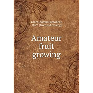 Amateur Fruit Growing Samuel Bowdlear 1859- [from old Green