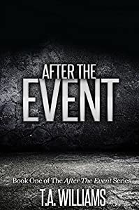 After The Event: Book 1 Of The After The Event Series by T.A Williams ebook deal