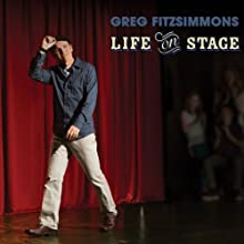 Life on Stage  by Greg Fitzsimmons Narrated by Greg Fitzsimmons