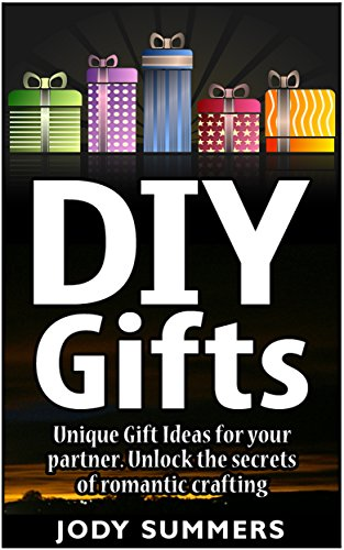 Free Kindle Book : DIY Gifts: Unique Gift Ideas for your Partner. Unlock the secrets of romantic crafting (Diy gifts books, diy gifts, diy gifts in jars)