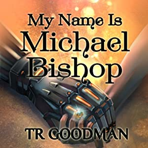 My Name Is Michael Bishop | [TR Goodman]