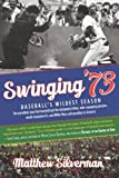Swinging 73: Baseballs Wildest Season