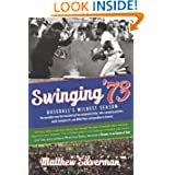 Swinging '73: Baseball's Wildest Season by Matthew Silverman