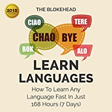 Learn Languages: How to Learn Any Language Fast in Just 168 Hours (7 Days) (       UNABRIDGED) by The Blokehead Narrated by Chris Brinkley