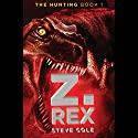 The Hunting, Book 1: Z. Rex Audiobook by Steve Cole Narrated by Graeme Malcolm