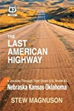 The Last American Highway: A Journey Through Time Down U.S Route 83: Nebraska Kansas Oklahoma (The Highway 83 Chronicles ) (Volume 2)