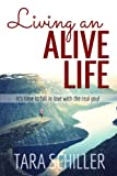 img - for Living an Alive Life: It's Time To Fall In Love With The Real You! book / textbook / text book