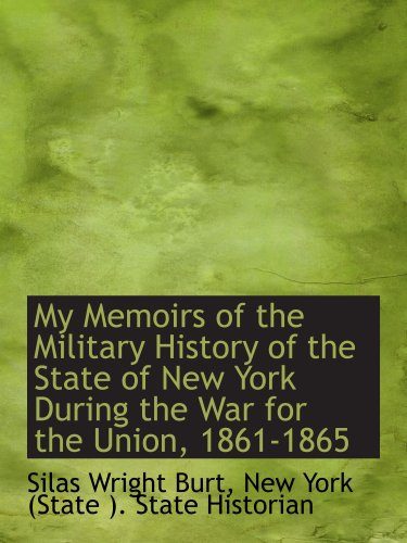 My Memoirs of the Military History of the State of New York During the War for the Union, 1861-1865