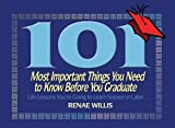 img - for 101 Most Important Things You Need to Know Before You Graduate: Life Lessons You're Going to Learn Sooner or Later... by Renae Willis (2008-02-12) book / textbook / text book