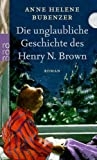 Die unglaubliche Geschichte des Henry N. Brown bei Amazon kaufen