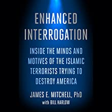 Enhanced Interrogation: Inside the Minds and Motives of the Islamic Terrorists Trying to Destroy America Audiobook by James E. Mitchell Narrated by Ryan Rennot