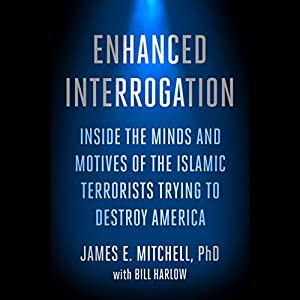 Enhanced Interrogation: Inside the Minds and Motives of the Islamic Terrorists Trying to Destroy America Hörbuch von James E. Mitchell Gesprochen von: Ryan Rennot
