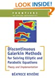 Discontinuous Galerkin Methods For Solving Elliptic And parabolic Equations: Theory and Implementation (Frontiers in Applied Mathematics)