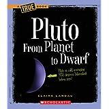 Pluto: From Planet to Dwarf (True Books: Space) ~ Elaine Landau