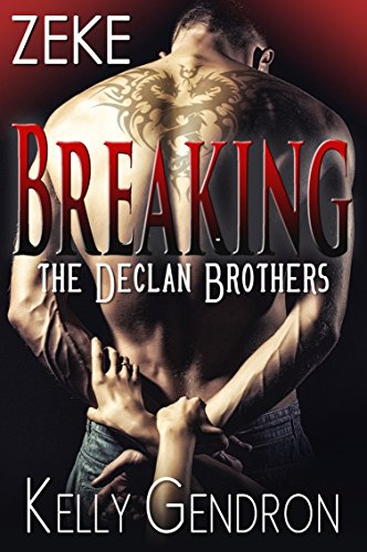 Every girl in Galveston County knows about Zeke Declan's arousing rules and has agreed to them or is considering them.  Trust us, you don't want to miss ZEKE (Breaking the Declan Brothers, #3) by Kelly Gendron