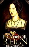 Pray for Reign (an Anne Bole... - Thea
