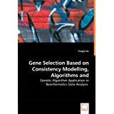 Gene Selection Based on Consistency Modelling, Algorithms and Applications - Genetic Algorithm Application in Bioinformatics Data Analysis price comparison at Flipkart, Amazon, Crossword, Uread, Bookadda, Landmark, Homeshop18