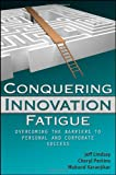 img - for Conquering Innovation Fatigue: Overcoming the Barriers to Personal and Corporate Success book / textbook / text book