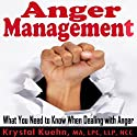 Anger Management: What You Need to Know When Dealing with Anger (       UNABRIDGED) by Krystal Kuehn Narrated by Doug Hannah